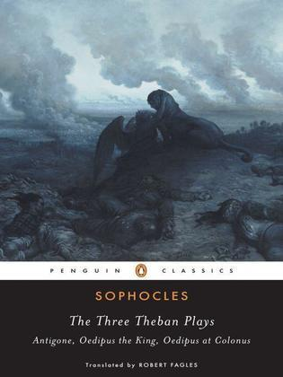 The Three Theban Plays: Antigone; Oedipus the King; Oedipus at Colonus