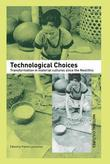 Technological Choices: Transformation in Material Cultures Since the Neolithic