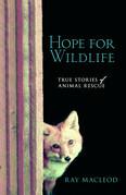Hope for Wildlife: True Stories of Animal Resuce