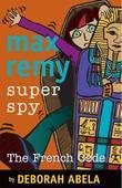 Max Remy Superspy 9: The French Code