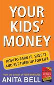 Your Kid's Money: How to Earn it, Save it and Set Them up for Life
