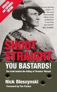 Shoot Straight, You Bastards!: The Truth Behind the Killing of 'Breaker' Morant