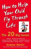 How To Help Your Child Fly Through Life: The 20 Big Issues