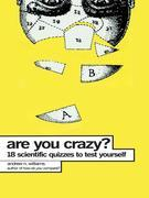 Are You Crazy?: 18 Scientific Quizzes to Test Yourself