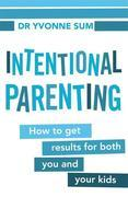 Intentional Parenting: How to Get Results for Both You and Your Kids