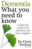 Dementia: What You Need to Know: A Guide for People With Dementia, and Their Caregivers