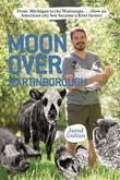 Moon Over Martinborough: From Michigan to the Wairarapa... How an American city boy became a Kiwi farmer