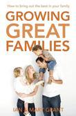 Growing Great Families: How to Bring Out the Best In Your Family