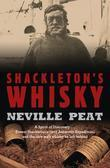 Shackleton's Whisky: A Spirit of Discovery: Ernest Shackleton's 1907 Antarctic Expedition, and the Rare Malt Whisky He Left Behind