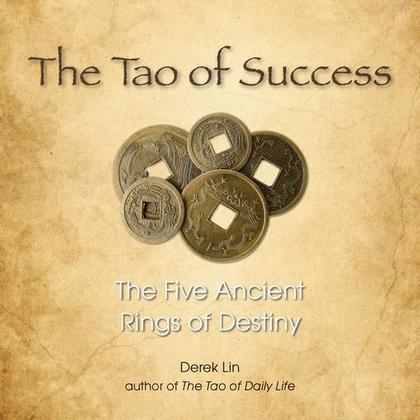 The Tao of Success: The Five Ancient Rings of Destiny