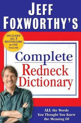 Jeff Foxworthy's Complete Redneck Dictionary: All the Words You Thought You Knew the Meaning Of