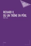 Richard II ou un trône en péril