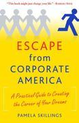 Escape from Corporate America: A Practical Guide to Creating the Career of Your Dreams