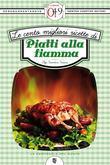 Le cento migliori ricette di piatti alla fiamma