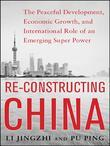 Reconstructing China: The Peaceful Development, Economic Growth, and International Role of an Emerging Super Power: The Peaceful Development, Economic