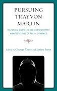 Pursuing Trayvon Martin: Historical Contexts and Contemporary Manifestations of Racial Dynamics