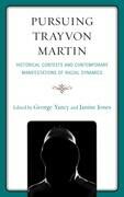 Pursuing Trayvon Martin: Historical Contexts and Contemporary Manifestations of Racial Dynamics