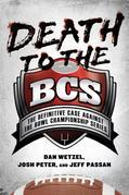Death to the BCS: The Definitive Case Against the Bowl Championship Series