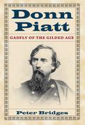 Donn Piatt: Gadfly of the Gilded Age