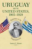 Uruguay and the United States, 1903 1929: Diplomacy in the Progressive Era