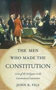The Men Who Made the Constitution: Lives of the Delegates to the Constitutional Convention