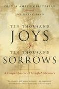 Ten Thousand Joys &amp; Ten Thousand Sorrows: A Couple's Journey Through Alzheimer's