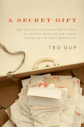 A Secret Gift: How One Man's Kindness--and a Trove of Letters--Revealed the Hidden History of the Great Depression