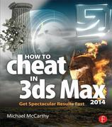 How to Cheat in 3ds Max 2014: Get Spectacular Results Fast