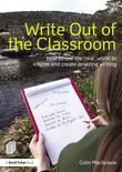 Write Out of the Classroom: How to Use the 'Real' World to Inspire and Create Amazing Writing