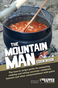 The Mountain Man Cookbook: The How-To Recipe Guide for Preparing, Cooking and Eating Raccoons, Muskrats, Beavers and Other Unconventional Wild Ga