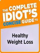 The Complete Idiot's Concise Guide to Healthy Weight Loss