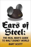 Ears of Steel: The Real Man's Guide to Walt Disney World