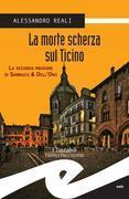 La morte scherza sul Ticino. La seconda indagine di Sambuco & Dell'Oro