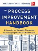 The Process Improvement Handbook: A Blueprint for Managing Change and Increasing Organizational Performance