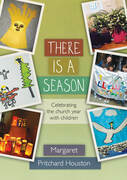 There is a Season: Celebrating the Church year with children