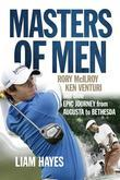 Masters of Men: Rory McIlroy, Ken Venturi and their Epic Journey from Augusta to Bethesda