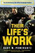 Their Life's Work: The Brotherhood of the 1970s Pittsburgh Steelers, Then and Now
