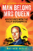 Man Belong Mrs Queen: Adventures with the Philip Worshippers