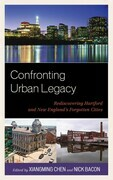 Confronting Urban Legacy: Rediscovering Hartford and New England's Forgotten Cities