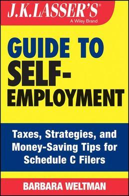 J.K. Lasser's Guide to Self-Employment: Taxes, Tips, and Money-Saving Strategies for Schedule C Filers