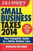 J.K. Lasser's Small Business Taxes 2014: Your Complete Guide to a Better Bottom Line