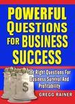Powerful Questions for Business Success: The Right Questions for Business Survival and Profitability