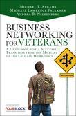Business Networking for Veterans: A Guidebook for a Successful Military Transition Into the Civilian Workforce