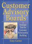 Customer Advisory Boards: A Strategic Tool for Customer Relationship Building