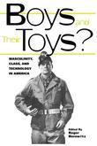Boys and Their Toys: Masculinity Class and Technology in America: Masculinity, Class and Technology in America