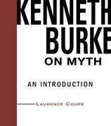 Kenneth Burke on Myth: An Introduction: An Introduction