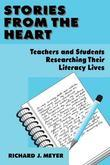 Stories from the Heart: Teachers and Students Researching Their Literacy Lives