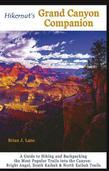 Hikernut's Grand Canyon Companion: A Guide to Hiking and Backpacking the Most Popular Trails into the Canyon (Second Edition)