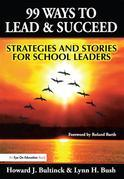 99 Ways to Lead & Succeed: Strategies and Stories for School Leaders