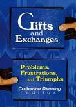 Gifts and Exchanges: Problems, Frustrations, . . . and Triumphs